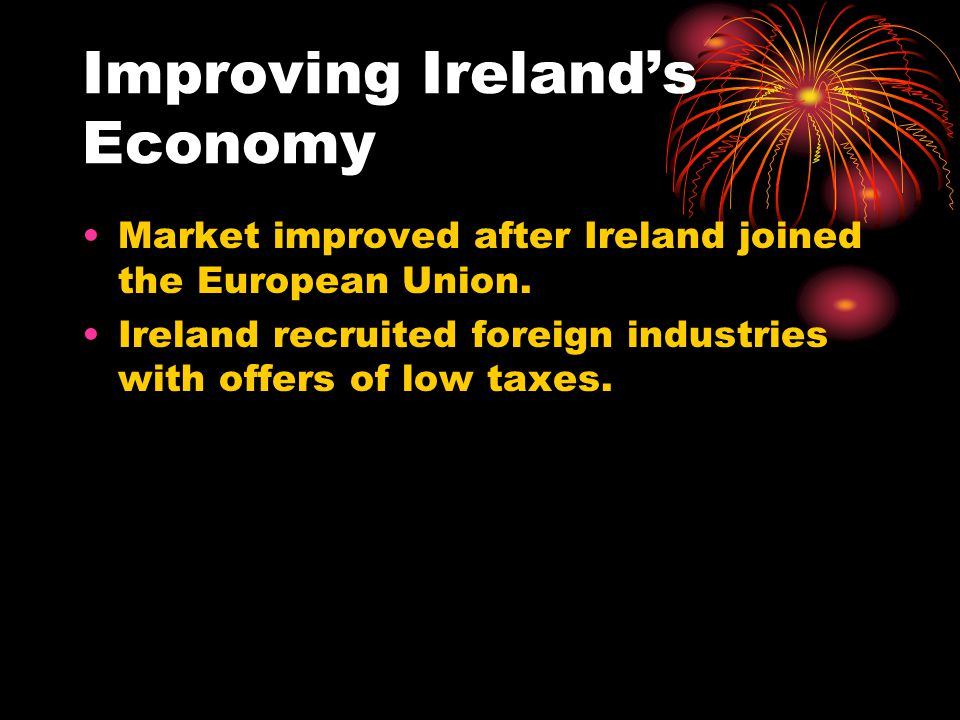 Improving Ireland's Economy Market improved after Ireland joined the European Union.