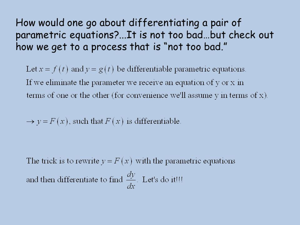 """How would one go about differentiating a pair of parametric equations?...It is not too bad…but check out how we get to a process that is """"not too bad."""