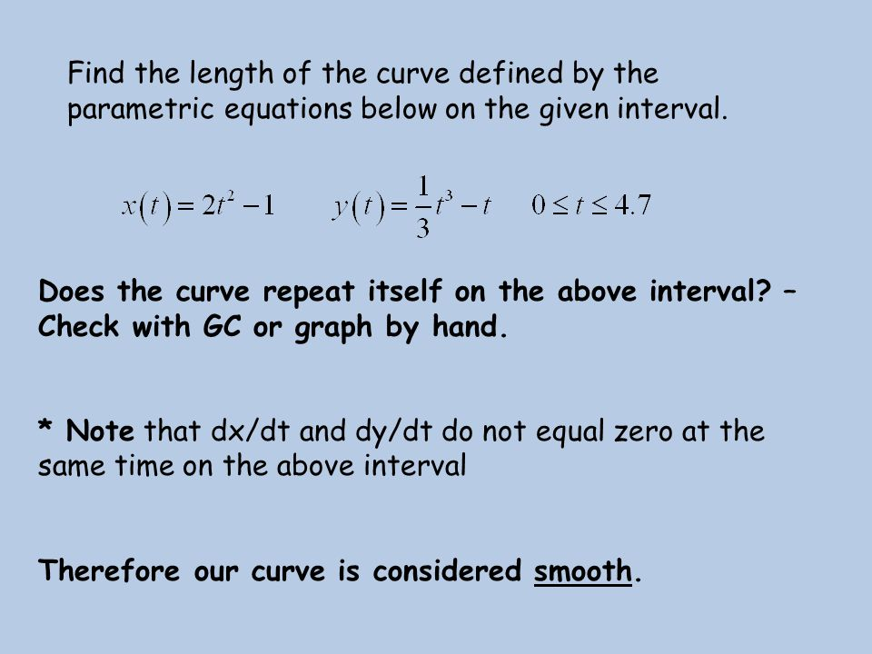 Find the length of the curve defined by the parametric equations below on the given interval. Does the curve repeat itself on the above interval? – Ch