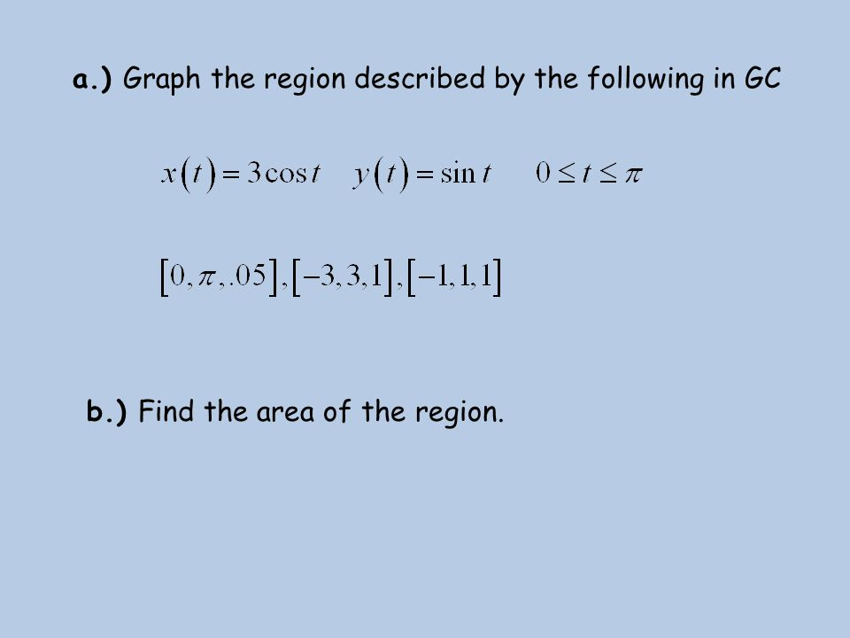a.) Graph the region described by the following in GC b.) Find the area of the region.