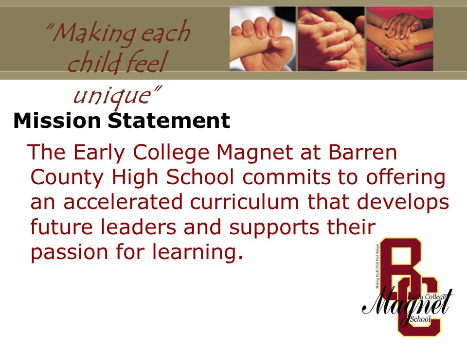 Mission Statement The Early College Magnet at Barren County High School commits to offering an accelerated curriculum that develops future leaders and supports their passion for learning.