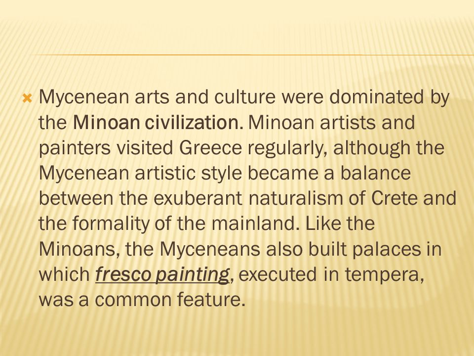  Mycenean arts and culture were dominated by the Minoan civilization.