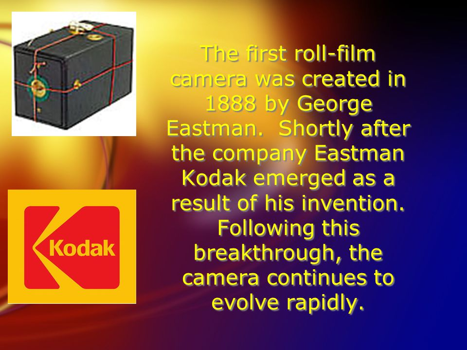 The first roll-film camera was created in 1888 by George Eastman.