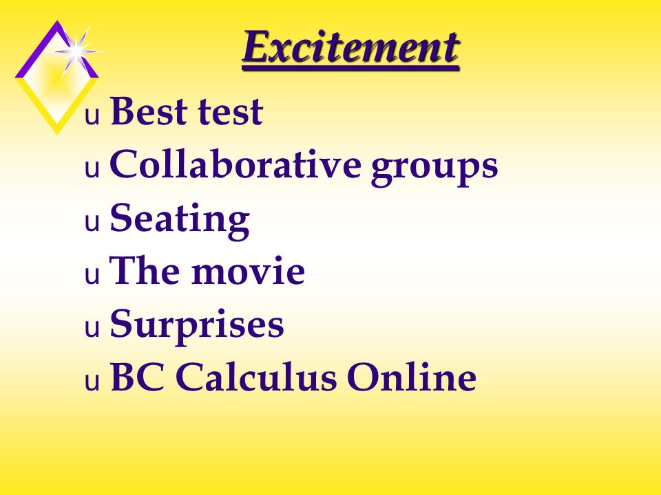 Excitement u Best test u Collaborative groups u Seating u The movie u Surprises u BC Calculus Online