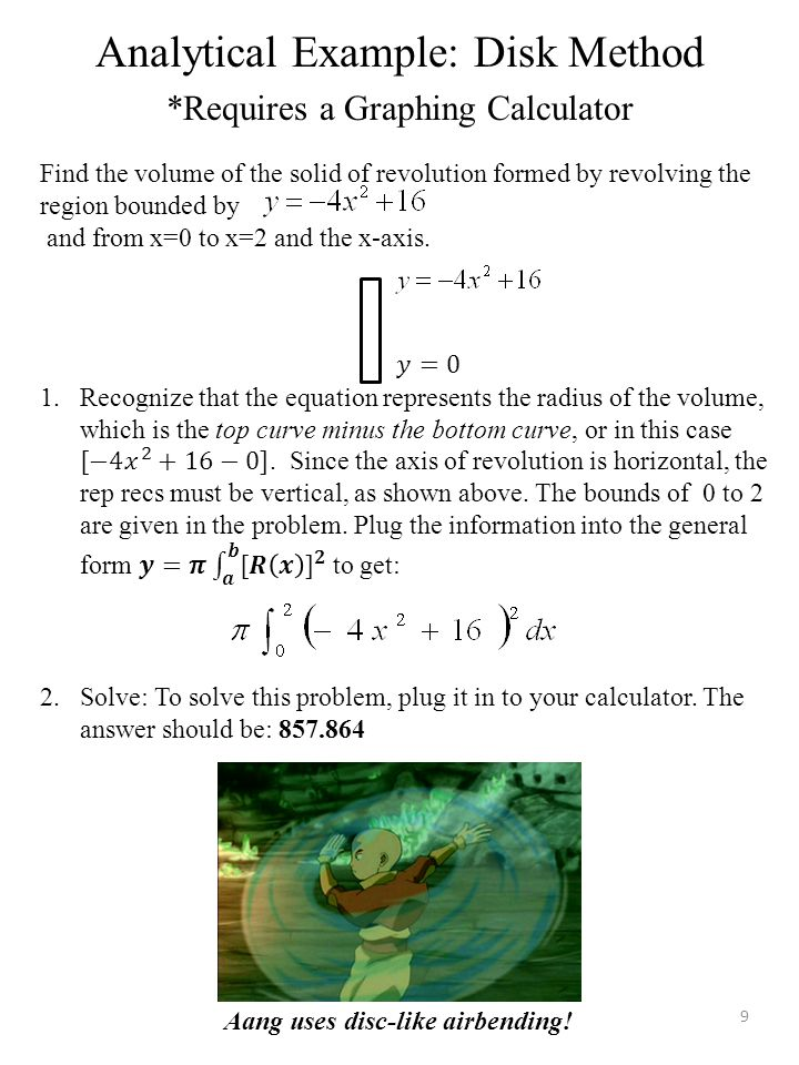 Analytical Example: Disk Method *Requires a Graphing Calculator Aang uses disc-like airbending! 9
