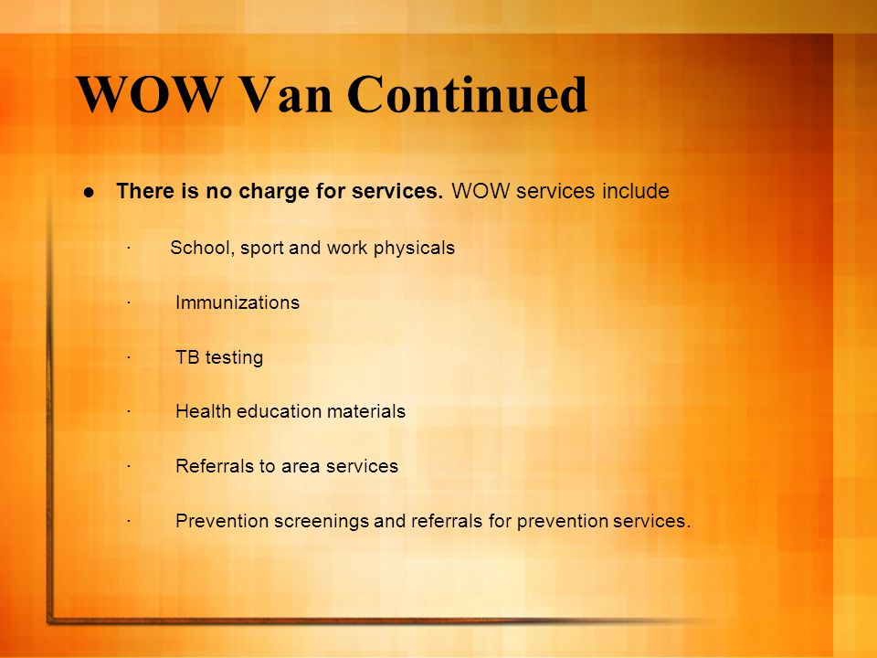 WOW Van Continued There is no charge for services.