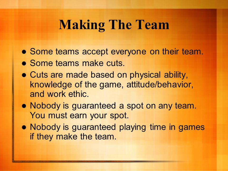 Making The Team Some teams accept everyone on their team.