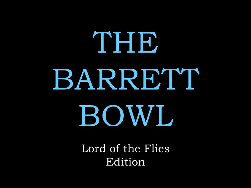 THE BARRETT BOWL Lord of the Flies Edition