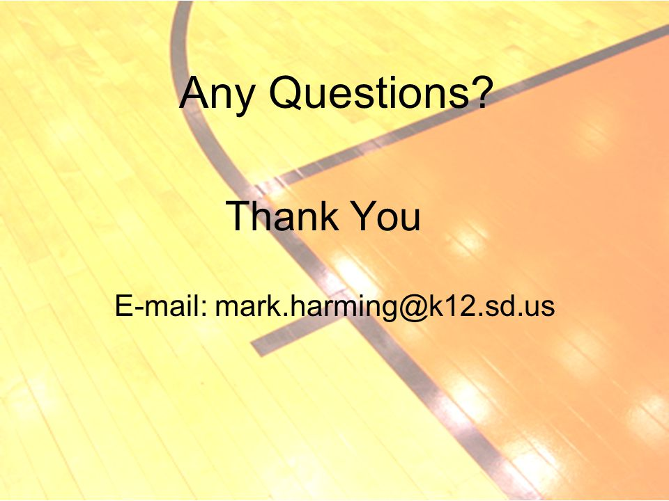 Thank You E-mail: mark.harming@k12.sd.us Any Questions?