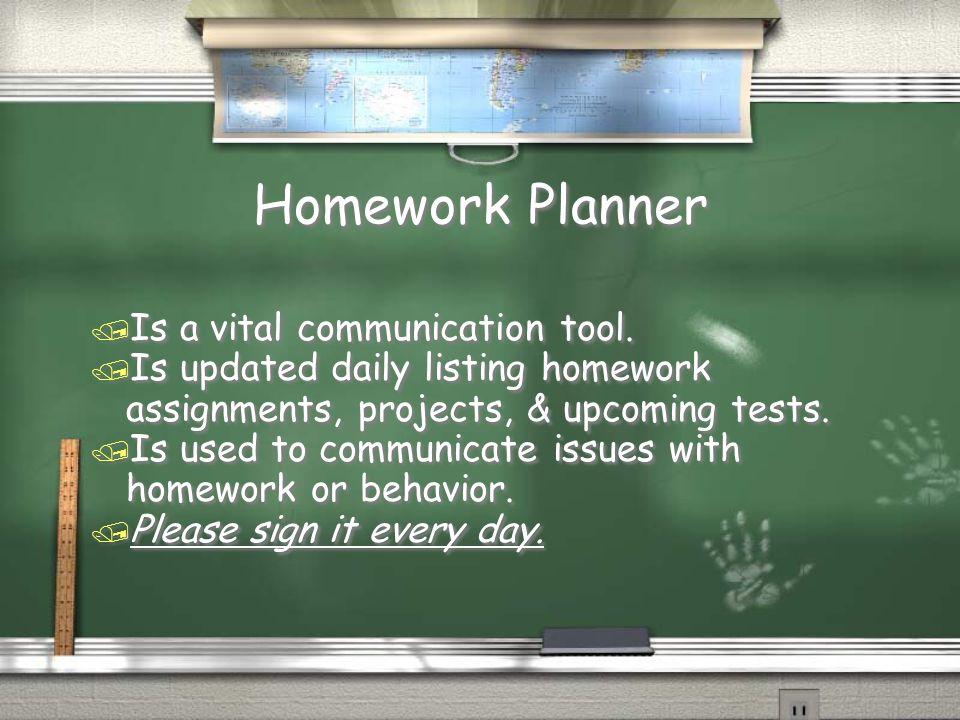 Communication / Homework Planners list behavior issues, homework & reminders - Please check everyday.
