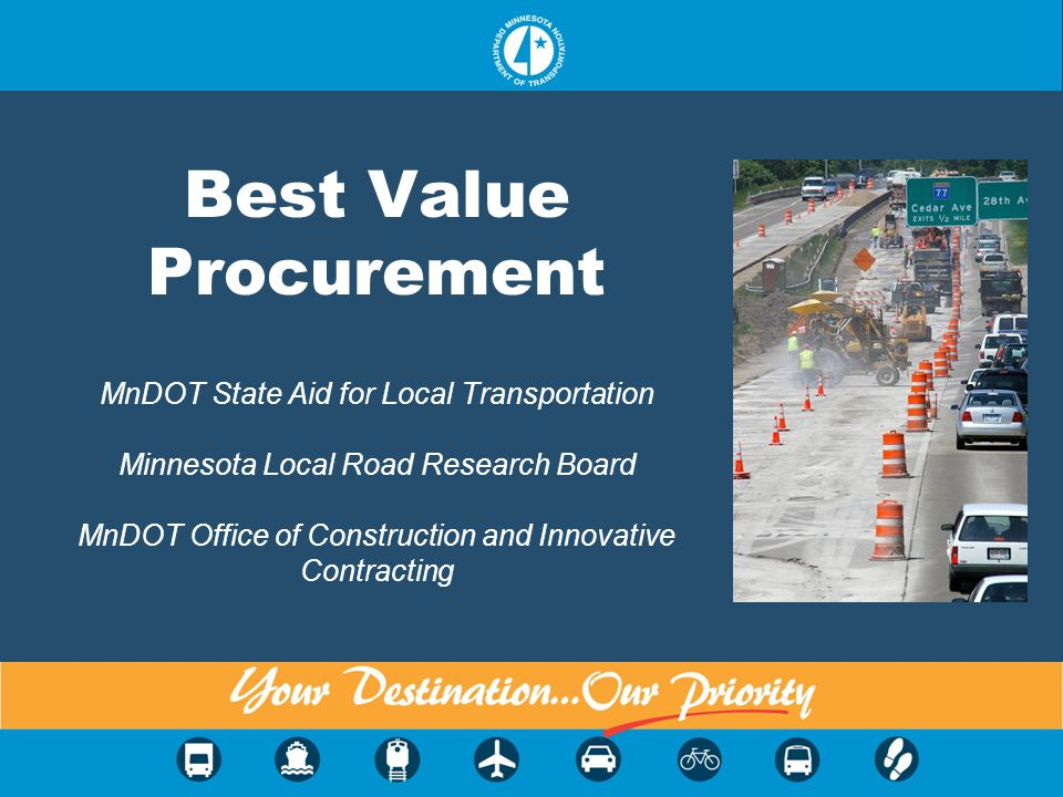 Best Value Procurement MnDOT State Aid for Local Transportation Minnesota Local Road Research Board MnDOT Office of Construction and Innovative Contra