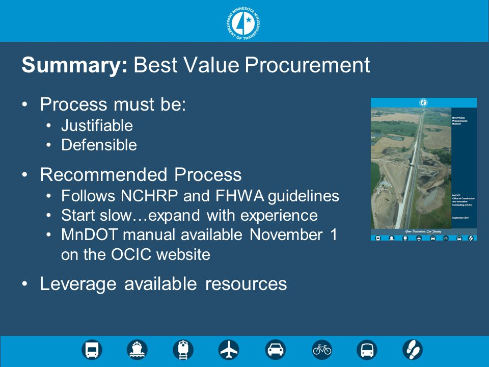 Summary: Best Value Procurement Process must be: Justifiable Defensible Recommended Process Follows NCHRP and FHWA guidelines Start slow…expand with e