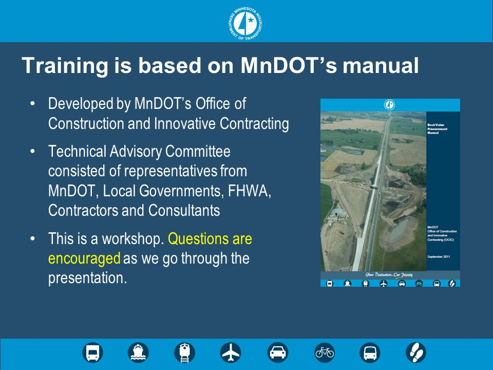 Training is based on MnDOT's manual Developed by MnDOT's Office of Construction and Innovative Contracting Technical Advisory Committee consisted of r