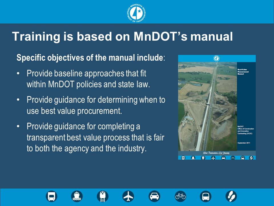 Training is based on MnDOT's manual Specific objectives of the manual include : Provide baseline approaches that fit within MnDOT policies and state l