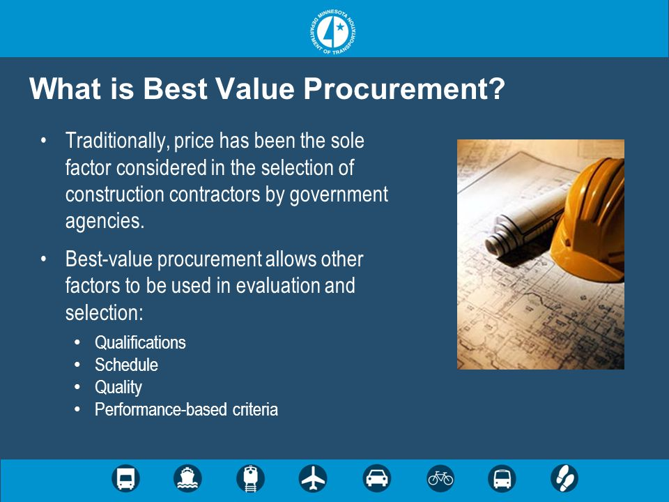 What is Best Value Procurement? Traditionally, price has been the sole factor considered in the selection of construction contractors by government ag