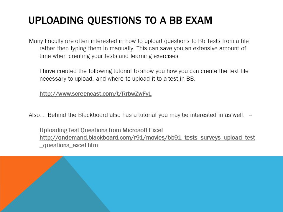 UPLOADING QUESTIONS TO A BB EXAM Many Faculty are often interested in how to upload questions to Bb Tests from a file rather then typing them in manua