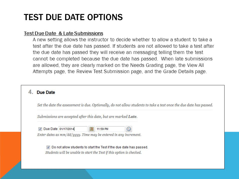 TEST DUE DATE OPTIONS Test Due Date & Late Submissions A new setting allows the instructor to decide whether to allow a student to take a test after t
