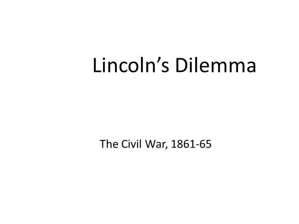 Lincoln's Dilemma The Civil War, 1861-65