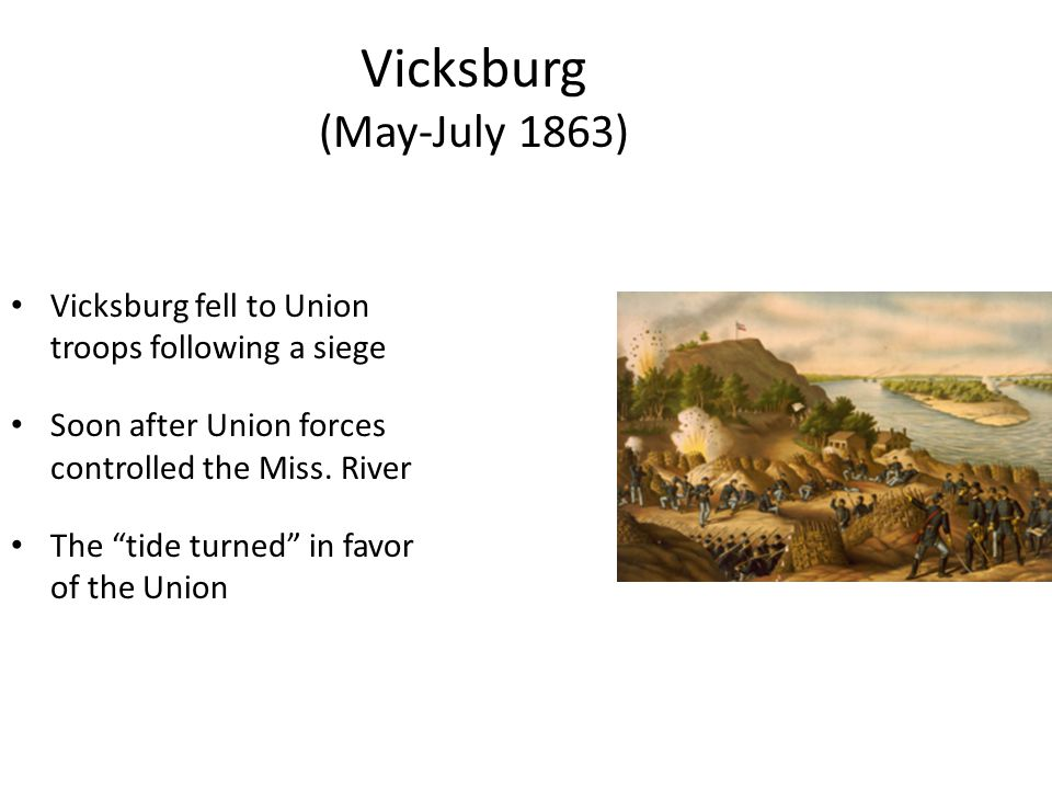 Vicksburg (May-July 1863) Vicksburg fell to Union troops following a siege Soon after Union forces controlled the Miss.