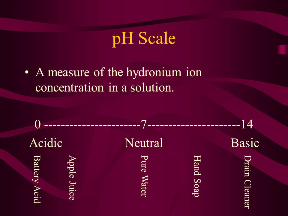 pH Scale A measure of the hydronium ion concentration in a solution.