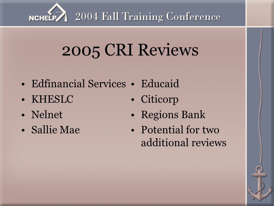 2005 CRI Reviews Edfinancial Services KHESLC Nelnet Sallie Mae Educaid Citicorp Regions Bank Potential for two additional reviews