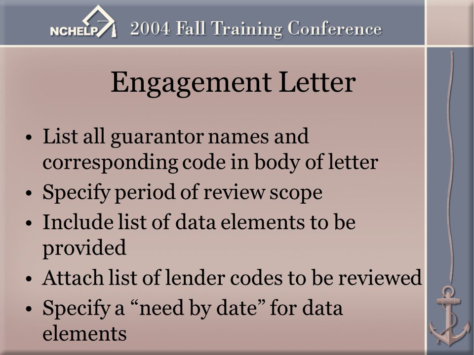 Engagement Letter List all guarantor names and corresponding code in body of letter Specify period of review scope Include list of data elements to be provided Attach list of lender codes to be reviewed Specify a need by date for data elements
