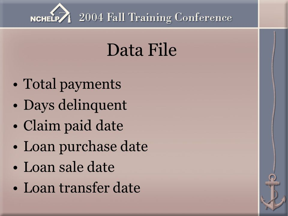 Data File Total payments Days delinquent Claim paid date Loan purchase date Loan sale date Loan transfer date