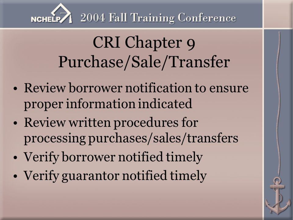 CRI Chapter 9 Purchase/Sale/Transfer Review borrower notification to ensure proper information indicated Review written procedures for processing purchases/sales/transfers Verify borrower notified timely Verify guarantor notified timely