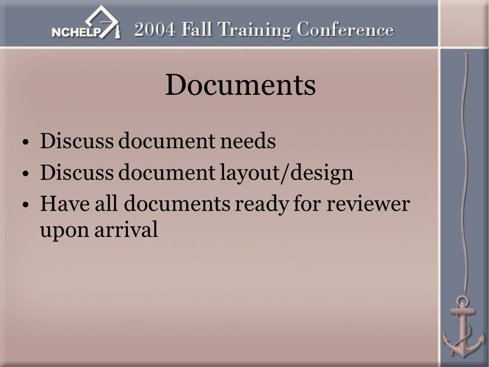 Documents Discuss document needs Discuss document layout/design Have all documents ready for reviewer upon arrival