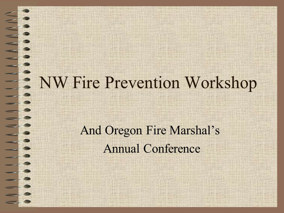 NW Fire Prevention Workshop And Oregon Fire Marshal's Annual Conference