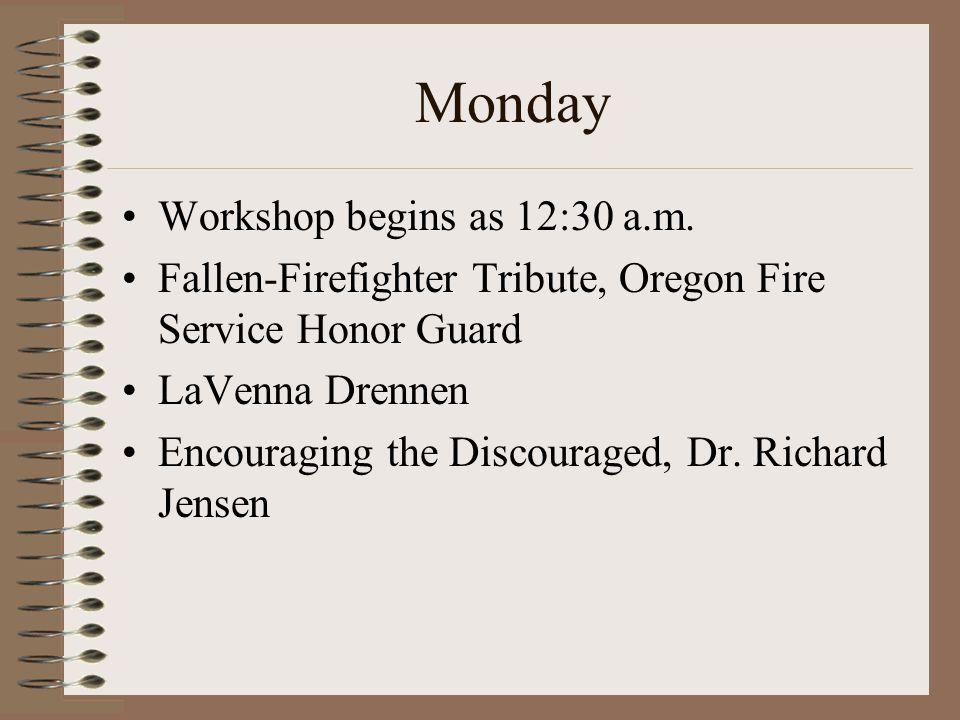 Monday Workshop begins as 12:30 a.m. Fallen-Firefighter Tribute, Oregon Fire Service Honor Guard LaVenna Drennen Encouraging the Discouraged, Dr. Rich