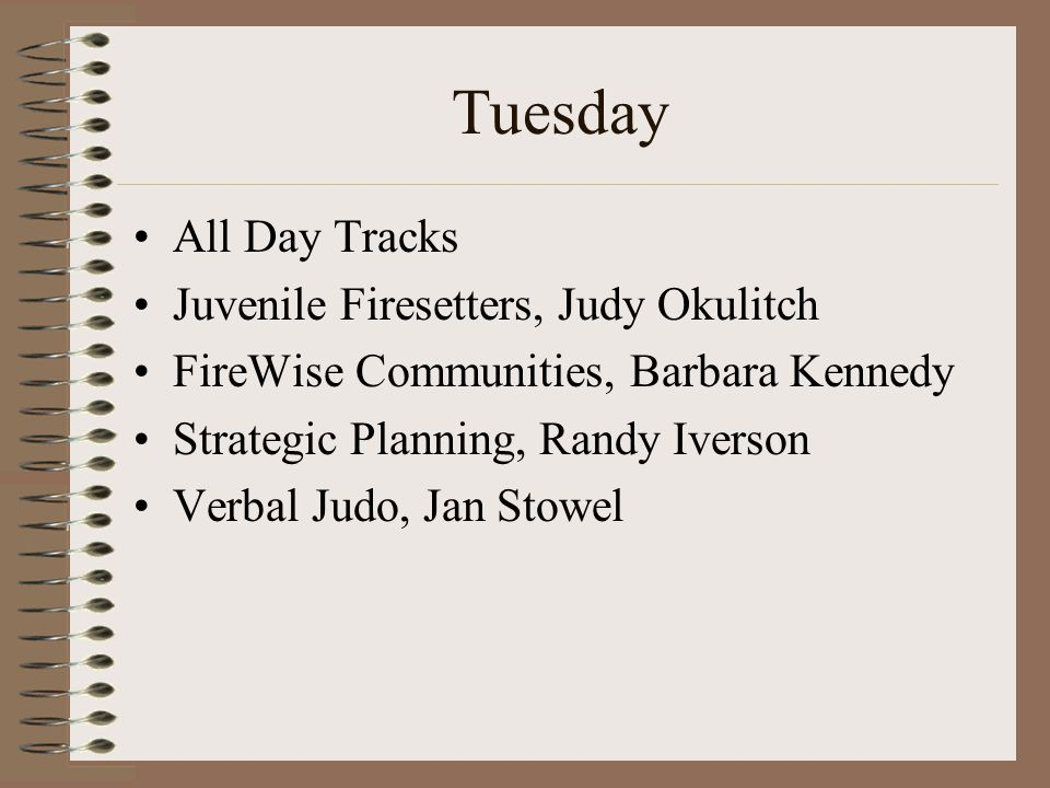 Tuesday All Day Tracks Juvenile Firesetters, Judy Okulitch FireWise Communities, Barbara Kennedy Strategic Planning, Randy Iverson Verbal Judo, Jan Stowel