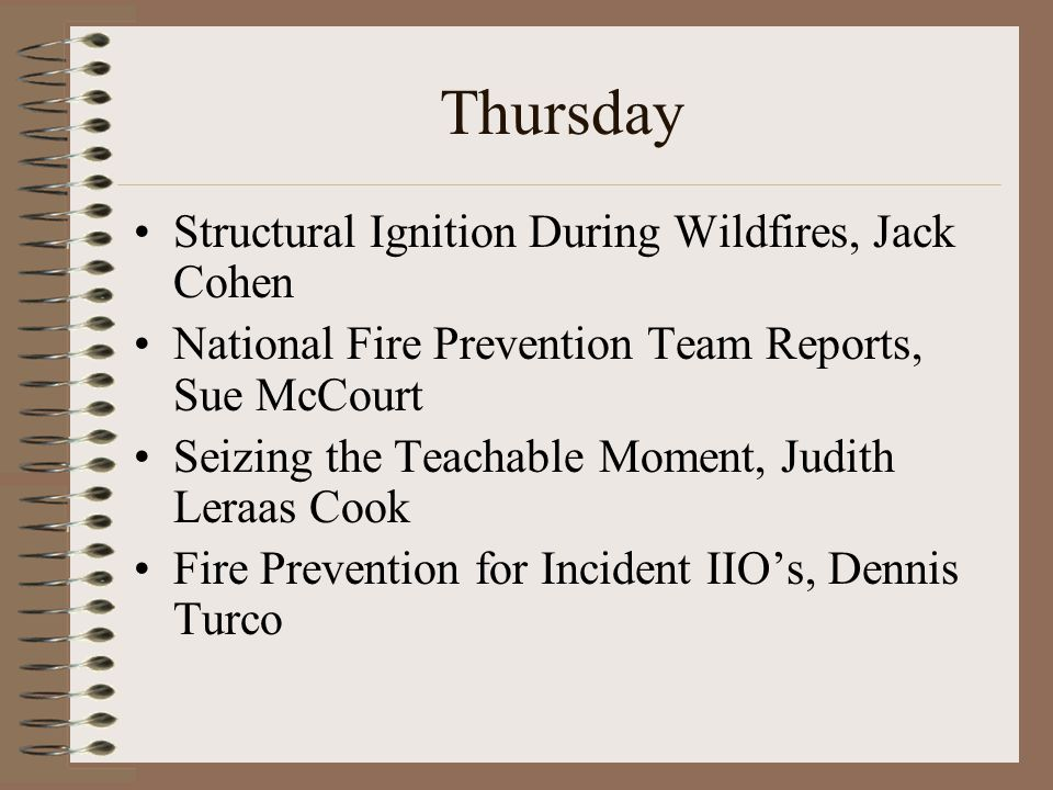 Thursday Structural Ignition During Wildfires, Jack Cohen National Fire Prevention Team Reports, Sue McCourt Seizing the Teachable Moment, Judith Leraas Cook Fire Prevention for Incident IIO's, Dennis Turco