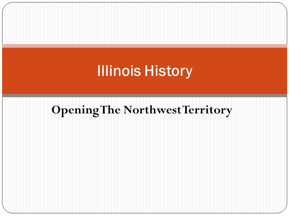 Opening The Northwest Territory Illinois History