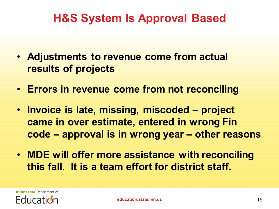 Adjustments to revenue come from actual results of projects Errors in revenue come from not reconciling Invoice is late, missing, miscoded – project came in over estimate, entered in wrong Fin code – approval is in wrong year – other reasons MDE will offer more assistance with reconciling this fall.