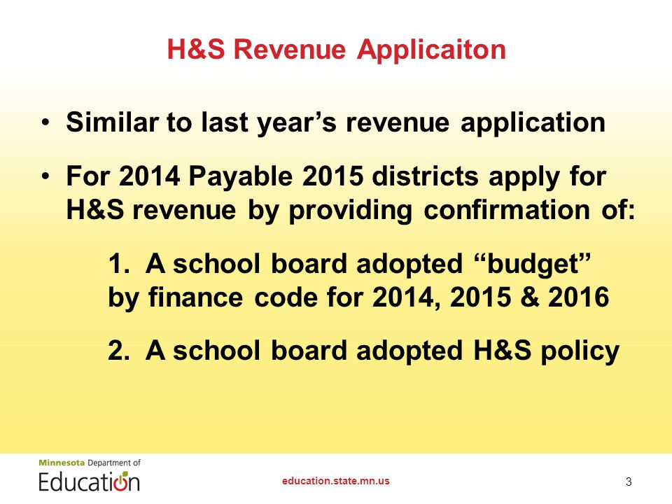 H&S Revenue Applicaiton Similar to last year's revenue application For 2014 Payable 2015 districts apply for H&S revenue by providing confirmation of: 1.