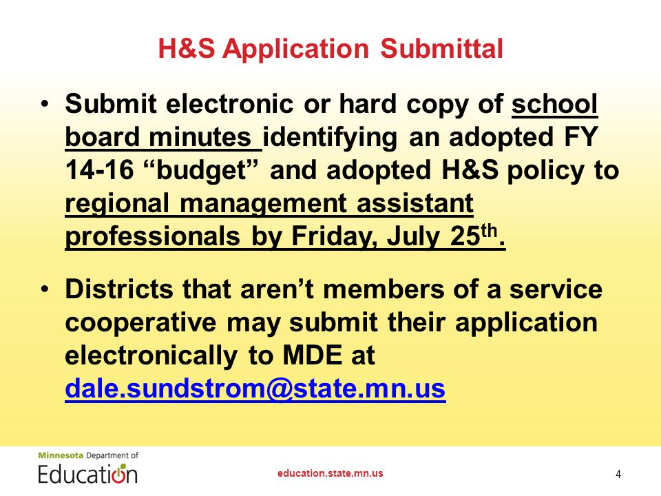 H&S Application Submittal Submit electronic or hard copy of school board minutes identifying an adopted FY budget and adopted H&S policy to regional management assistant professionals by Friday, July 25 th.