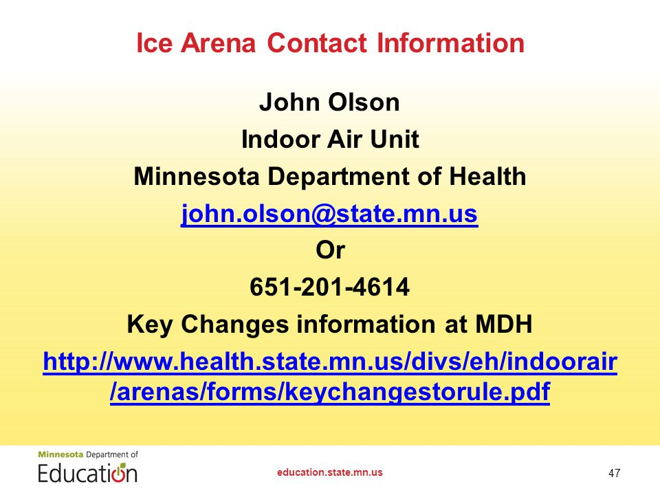 John Olson Indoor Air Unit Minnesota Department of Health Or Key Changes information at MDH   /arenas/forms/keychangestorule.pdf Ice Arena Contact Information education.state.mn.us 47
