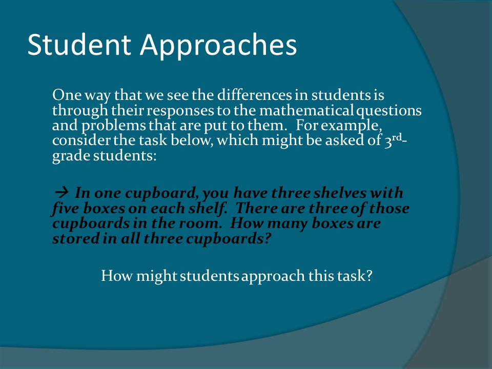 Parallel Tasks To create parallel tasks to address a particular Big Idea, it is important to first think about how students might differ developmentally in approaching that idea/concept.
