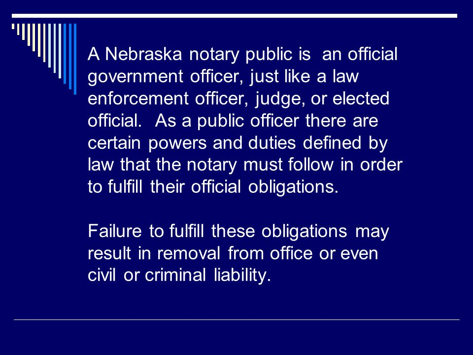 A Nebraska notary public is an official government officer, just like a law enforcement officer, judge, or elected official.