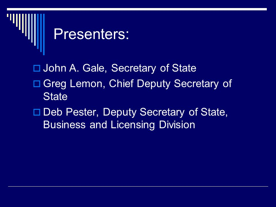 Presenters:  John A. Gale, Secretary of State  Greg Lemon, Chief Deputy Secretary of State  Deb Pester, Deputy Secretary of State, Business and Lic