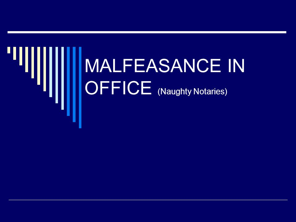 MALFEASANCE IN OFFICE (Naughty Notaries)