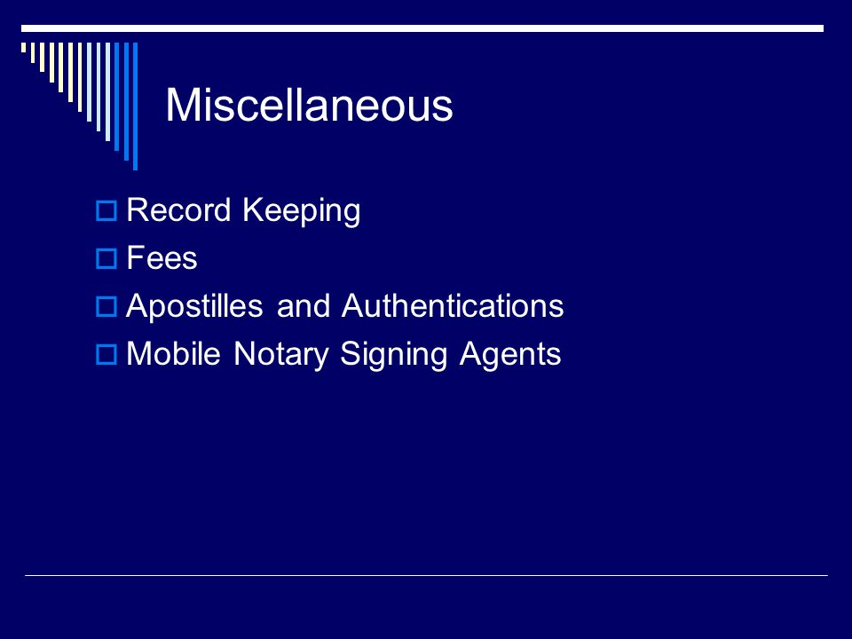 Miscellaneous  Record Keeping  Fees  Apostilles and Authentications  Mobile Notary Signing Agents