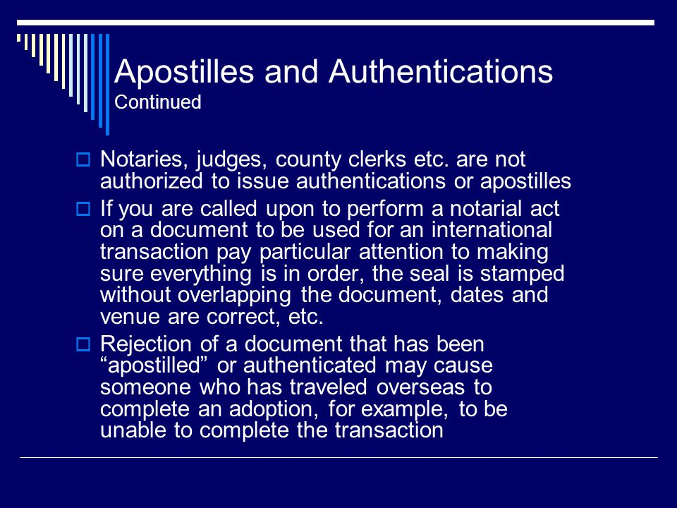 Apostilles and Authentications Continued  Notaries, judges, county clerks etc.