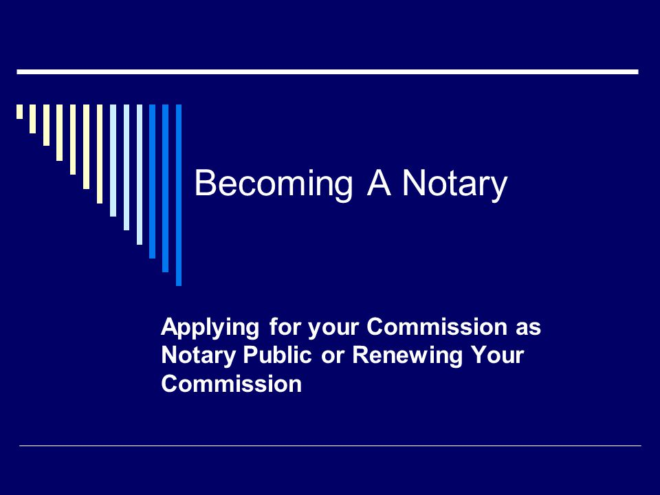 Becoming A Notary Applying for your Commission as Notary Public or Renewing Your Commission