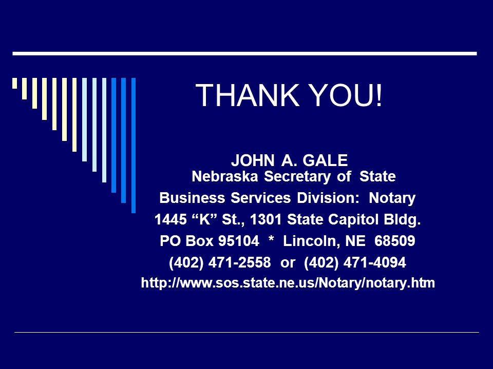 """THANK YOU! JOHN A. GALE Nebraska Secretary of State Business Services Division: Notary 1445 """"K"""" St., 1301 State Capitol Bldg. PO Box 95104 * Lincoln,"""