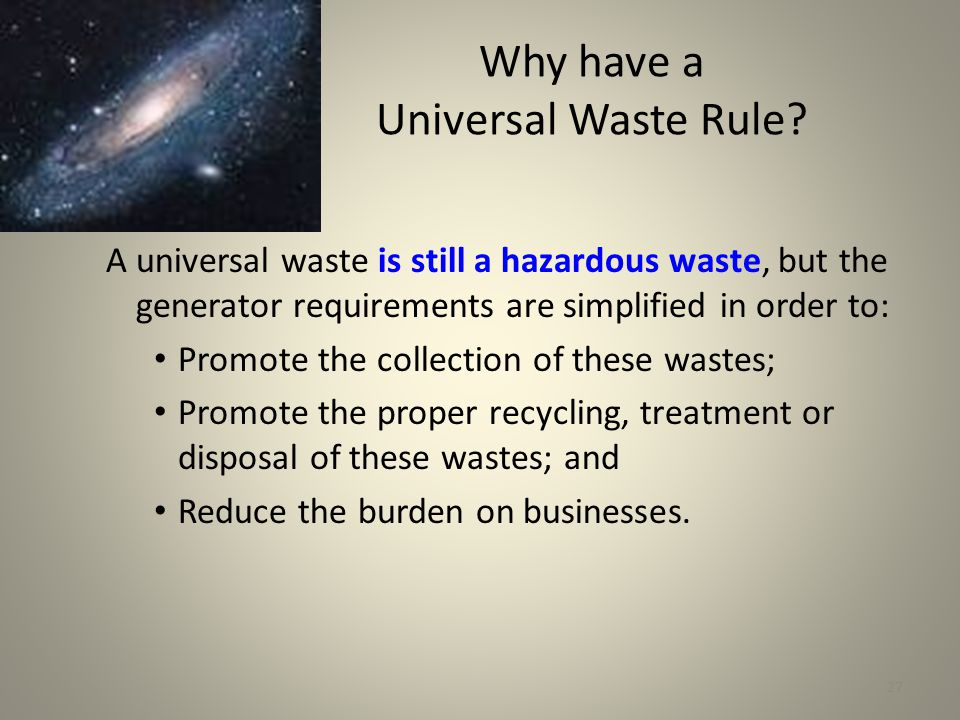 27 Why have a Universal Waste Rule.