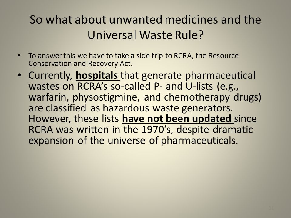 31 So what about unwanted medicines and the Universal Waste Rule.