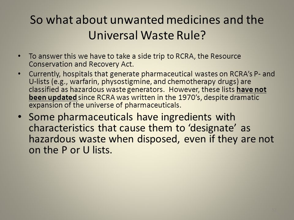 32 So what about unwanted medicines and the Universal Waste Rule.