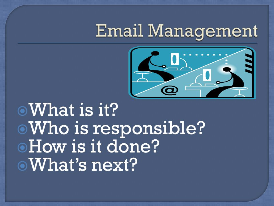  Email that is organized for efficient retrieval, maintained and disposed of in accordance with an approved Records Retention and Disposition Schedule.